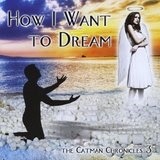 How I Want to Dream: The Catman Chronicles 3 Lyrics Catman Cohen