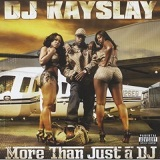 More Than Just A DJ Lyrics DJ Kayslay