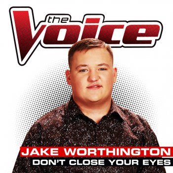 Don't Close Your Eyes (The Voice Performance) [Single] Lyrics Jake Worthington