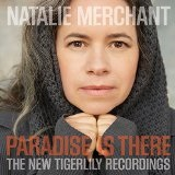 Paradise is There: The New Tigerlily Recordings Lyrics Natalie Merchant
