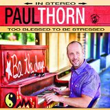 Too Blessed to Be Stressed Lyrics Paul Thorn