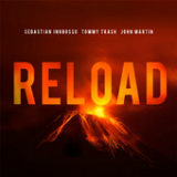 Reload Lyrics Sebastian Ingrosso, Tommy Trash & John Martin