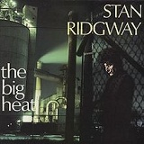 The Big Heat Lyrics Stan Ridgway