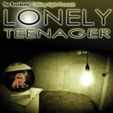 Lonely Teenager Lyrics The Residents