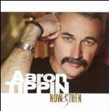 Now & Then Lyrics Aaron Tippin
