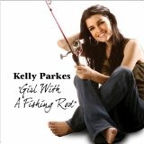 Girl With A Fishing Rod (Single) Lyrics Kelly Parkes
