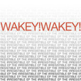 The Irresistible (EP) Lyrics Wakey!Wakey!