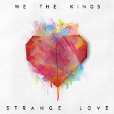 Strange Love Lyrics We The Kings