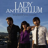 Wanted You More (Single) Lyrics Lady Antebellum
