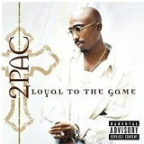 Loyal to the Game Lyrics Tupac Shakur