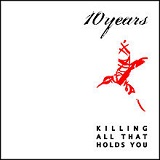 Killing All That Holds You Lyrics 10 Years