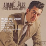 When the Spirits Move Me Lyrics Adam Lee And The Dead Horse Sound Company