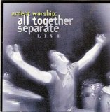 Ardent Worship Live Lyrics All Together Seperate