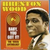 Baby You Got It: 1960's Anthology Lyrics Brenton Wood