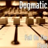 Full On the Fluid - EP Lyrics Dogmatic