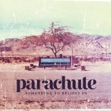Something To Believe In (Single) Lyrics Parachute