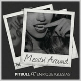 Messin' Around (Single) Lyrics Pitbull