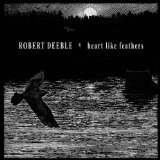 Heart Like Feathers Lyrics Robert Deeble