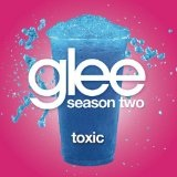 Toxic (Single) Lyrics Glee Cast