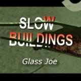 Glass Joe EP Lyrics Slow Buildings