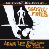 Ghostly Fires Lyrics Adam Lee And The Dead Horse Sound Company
