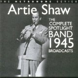 The Complete Spotlight Band 1945 Broadcasts Lyrics Artie Shaw