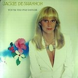 You're the Only Dancer Lyrics Jackie DeShannon