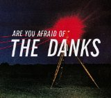 Are You Afraid Of The Danks? Lyrics The Danks