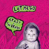 Let Me Go Lyrics Crazy & the Brains