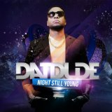 Night Still Young Lyrics Datdude