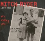 Its Killing Me – Live 2012 Lyrics Mitch Ryder