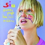Some People Have Real Problems Lyrics Sia
