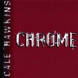 Chrome Lyrics Cale Hawkins