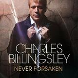 Never Forsaken Lyrics Charles Billingsley