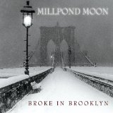 Broke In Brooklyn Lyrics Millpond Moon