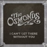 I Can't Get There Without You Lyrics The Osmonds