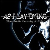 Beneath The Encasing Of Ashes Lyrics As I Lay Dying