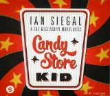 Candy Store Kid Lyrics Ian Siegal & The Mississippi Mudbloods