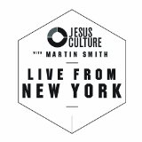 Jesus Culture with Martin Smith: Live From New York Lyrics Jesus Culture