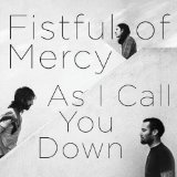 As I Call You Down Lyrics Fistful Of Mercy