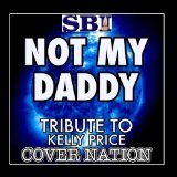 Not My Daddy (Single) Lyrics KELLY PRICE