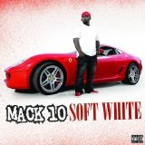 Soft White Lyrics Mack 10