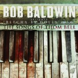 Betcha By Golly Wow: The Songs Of Thom Bell Lyrics Bob Baldwin