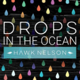 Drops In the Ocean (Single) Lyrics Hawk Nelson