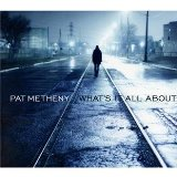 What's It All About Lyrics Pat Metheny
