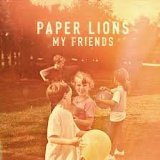 My Friends Lyrics Paper Lions