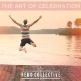 Art of Celebration Lyrics Rend Collective Experiment