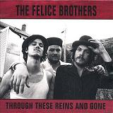 Through These Reins & Gone Lyrics The Felice Brothers