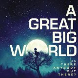Is There Anybody Out There? Lyrics A Great Big World