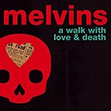 A Walk With Love and Death Lyrics Melvins